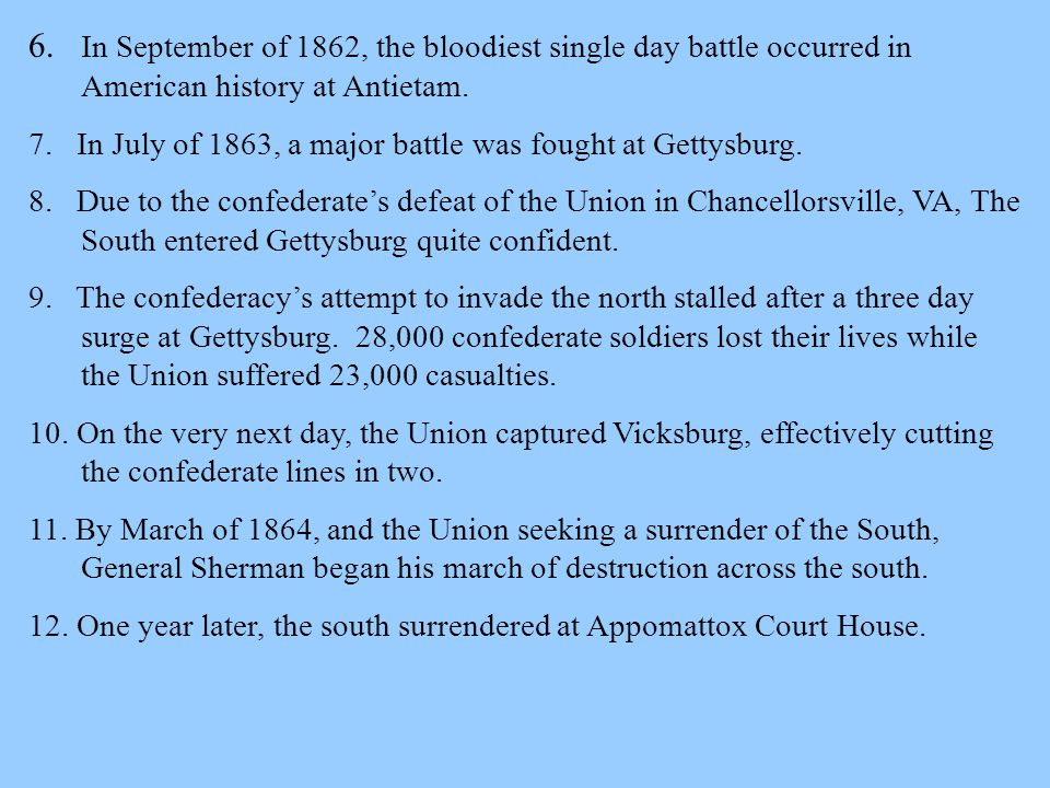 6. In September of 1862, the bloodiest single day battle occurred in American history at Antietam.