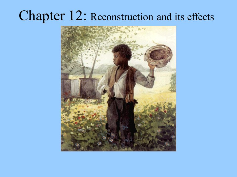 Chapter 12: Reconstruction and its effects