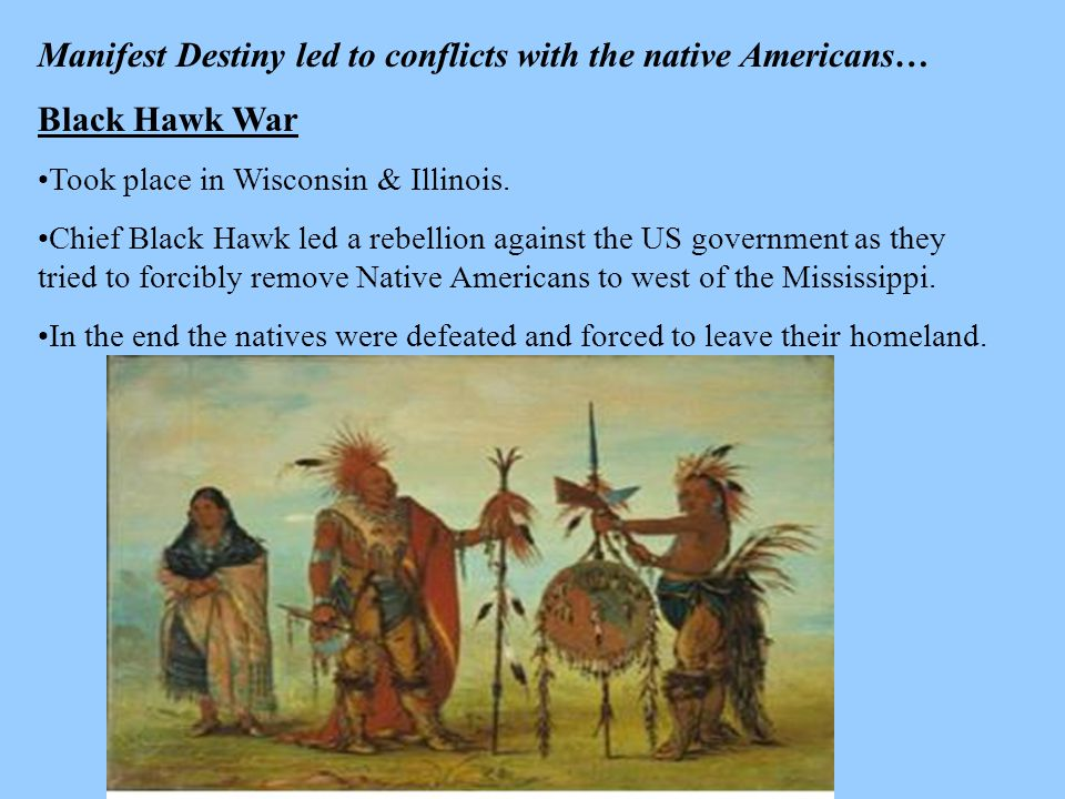 Manifest Destiny led to conflicts with the native Americans…
