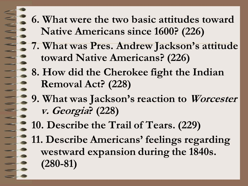 6. What were the two basic attitudes toward Native Americans since 1600 (226)