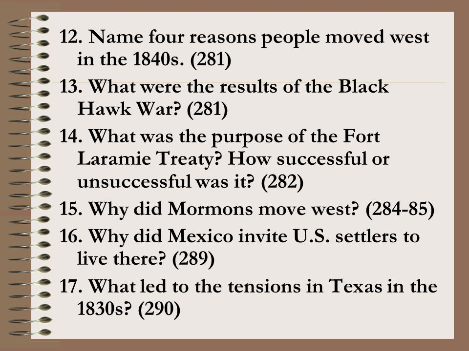 12. Name four reasons people moved west in the 1840s. (281)