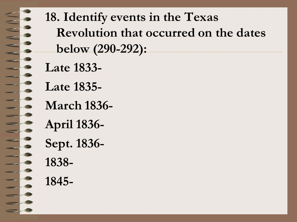 18. Identify events in the Texas Revolution that occurred on the dates below (290-292):