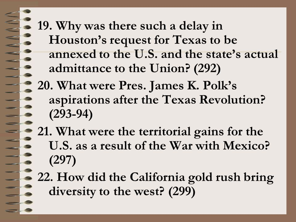 19. Why was there such a delay in Houston's request for Texas to be annexed to the U.S. and the state's actual admittance to the Union (292)