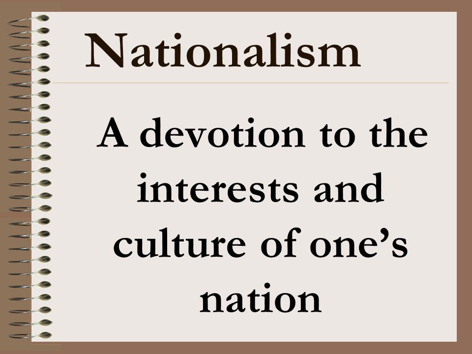 A devotion to the interests and culture of one's nation