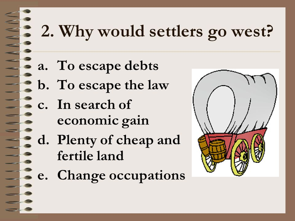 2. Why would settlers go west