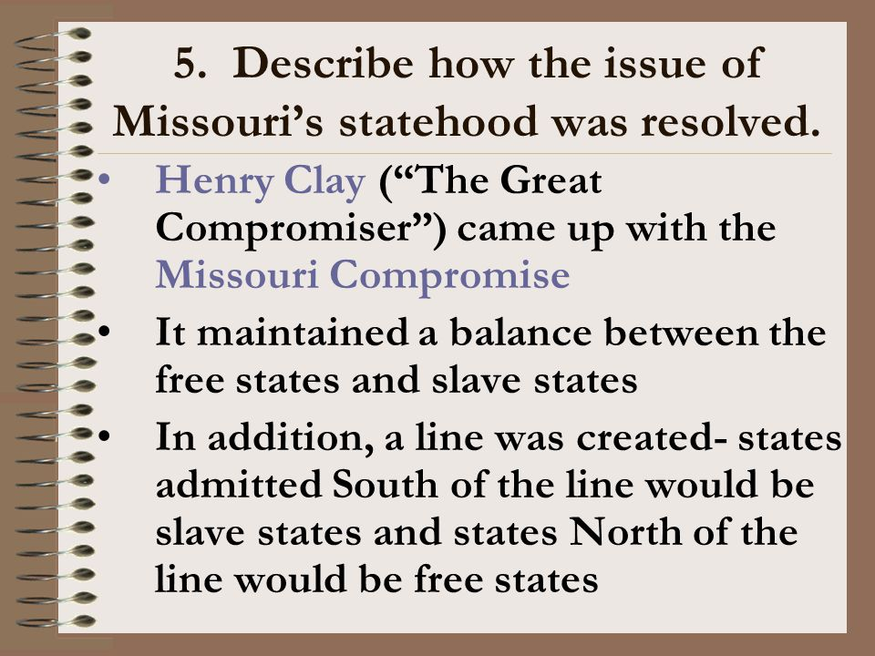 5. Describe how the issue of Missouri's statehood was resolved.