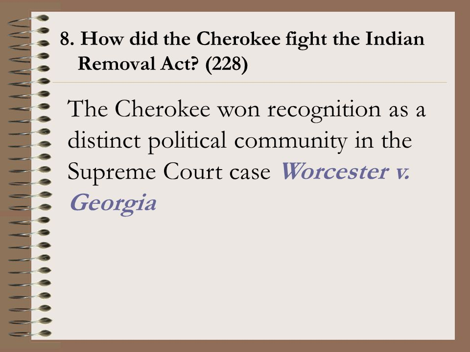 8. How did the Cherokee fight the Indian Removal Act (228)