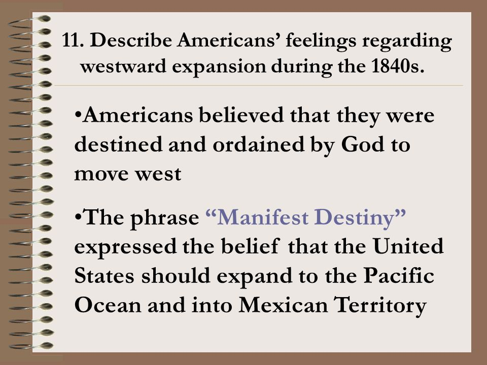 11. Describe Americans' feelings regarding westward expansion during the 1840s.
