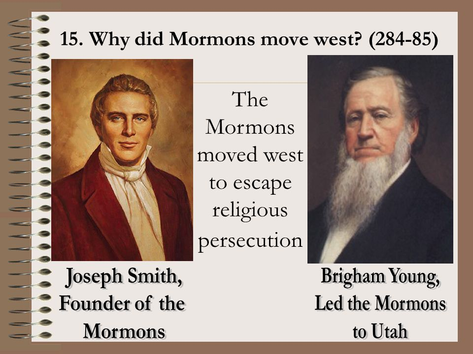 The Mormons moved west to escape religious persecution