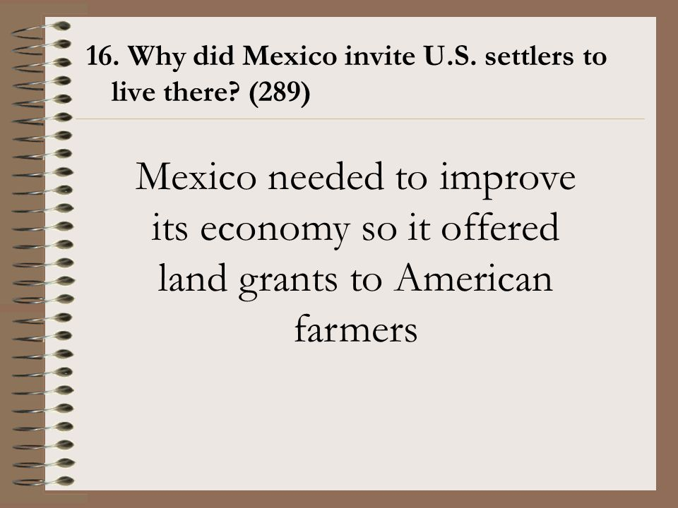 16. Why did Mexico invite U.S. settlers to live there (289)