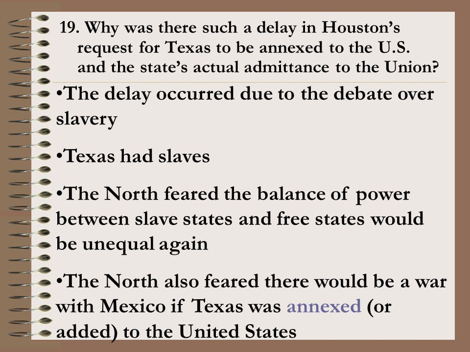 The delay occurred due to the debate over slavery Texas had slaves