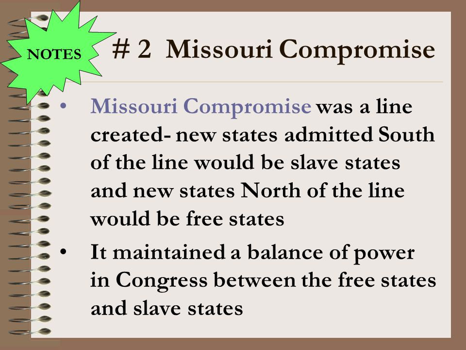 NOTES # 2 Missouri Compromise.