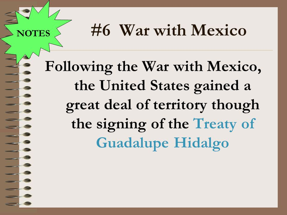 NOTES #6 War with Mexico.