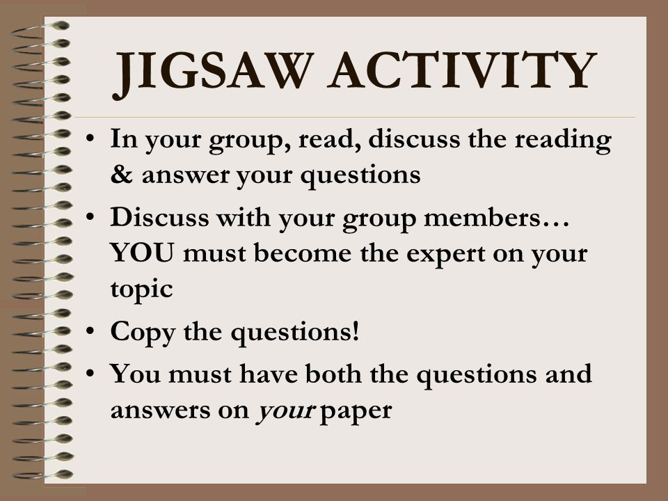 JIGSAW ACTIVITY In your group, read, discuss the reading & answer your questions.