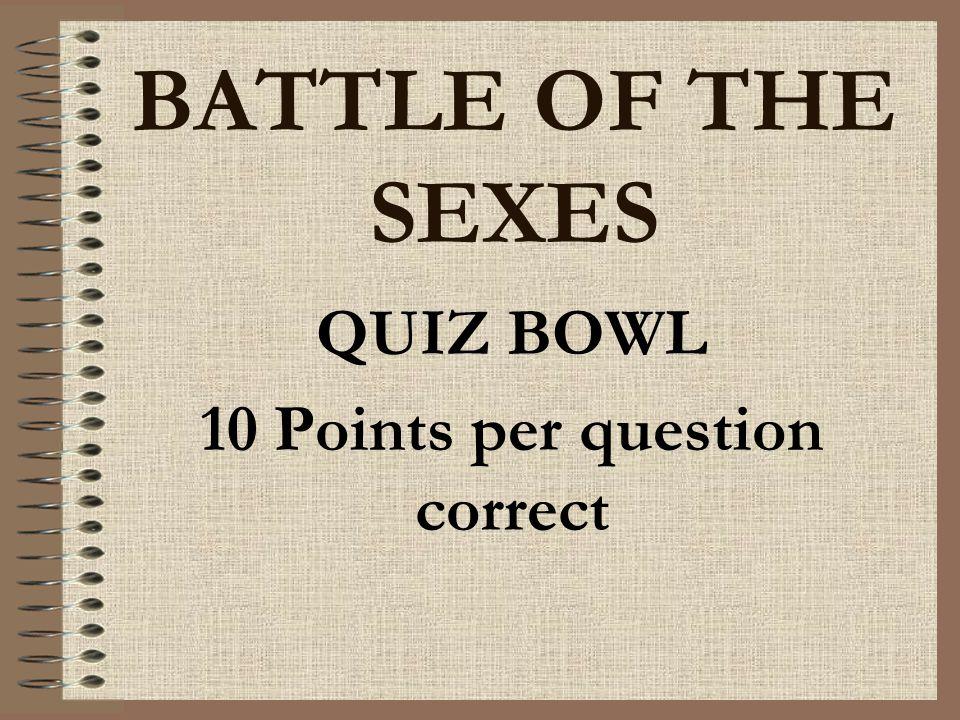 QUIZ BOWL 10 Points per question correct