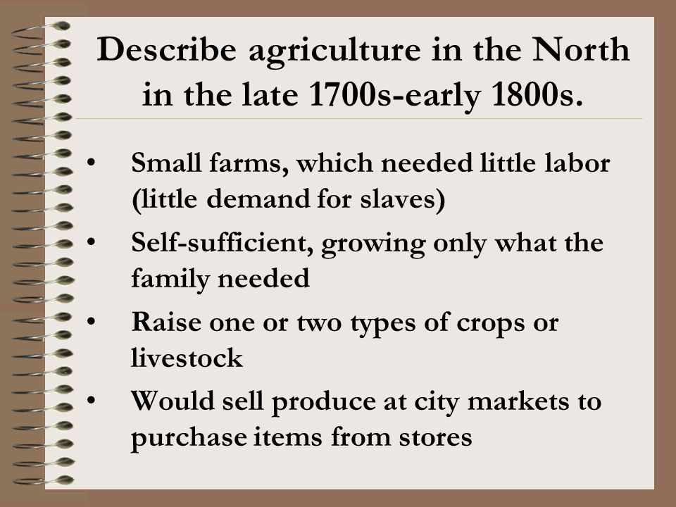 Describe agriculture in the North in the late 1700s-early 1800s.