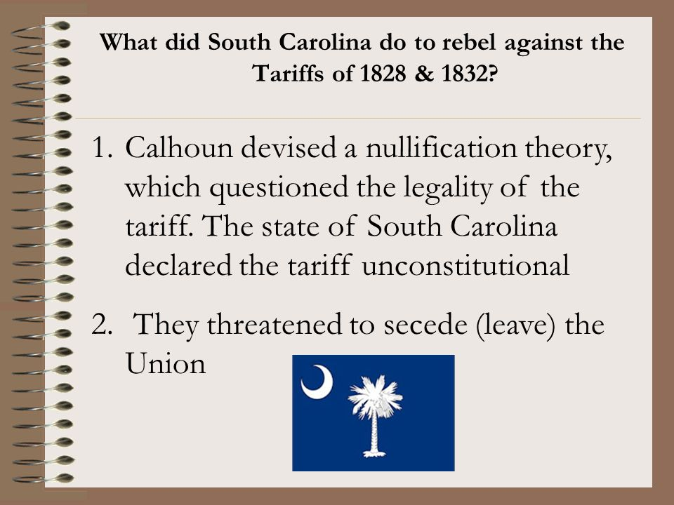 They threatened to secede (leave) the Union