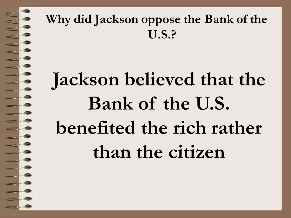 Why did Jackson oppose the Bank of the U.S.