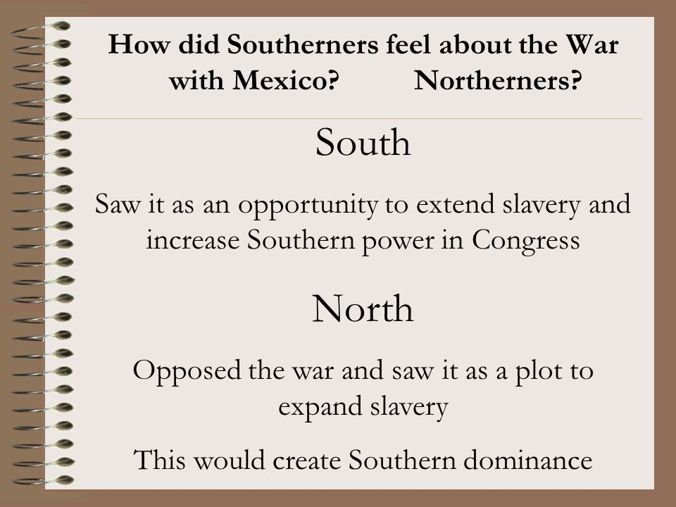 How did Southerners feel about the War with Mexico Northerners