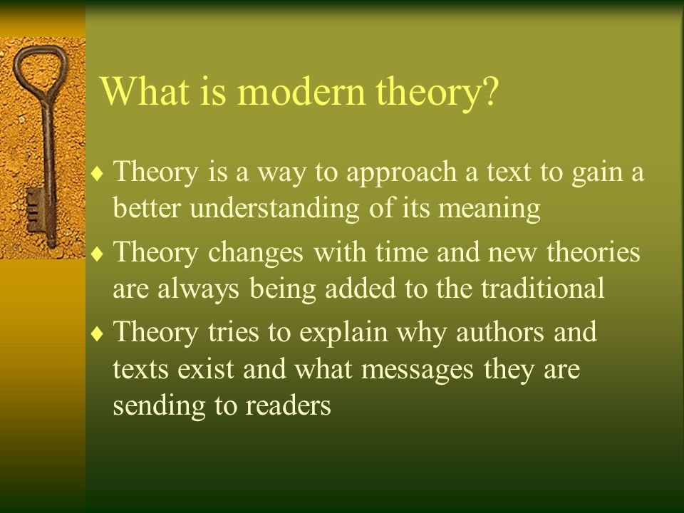 What is modern theory Theory is a way to approach a text to gain a better understanding of its meaning.