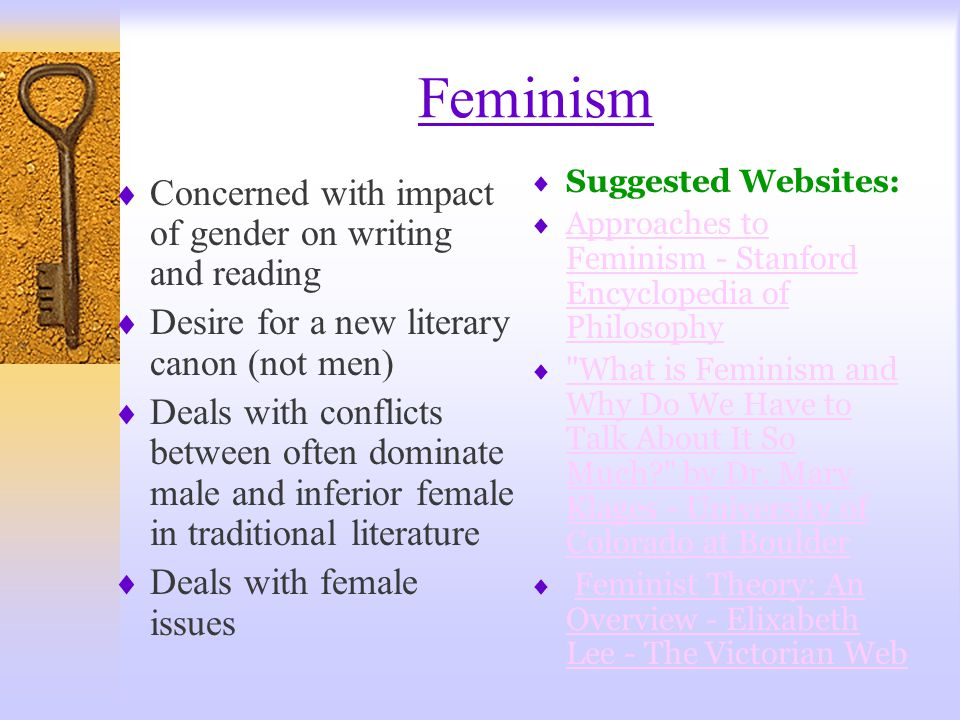 Feminism Concerned with impact of gender on writing and reading