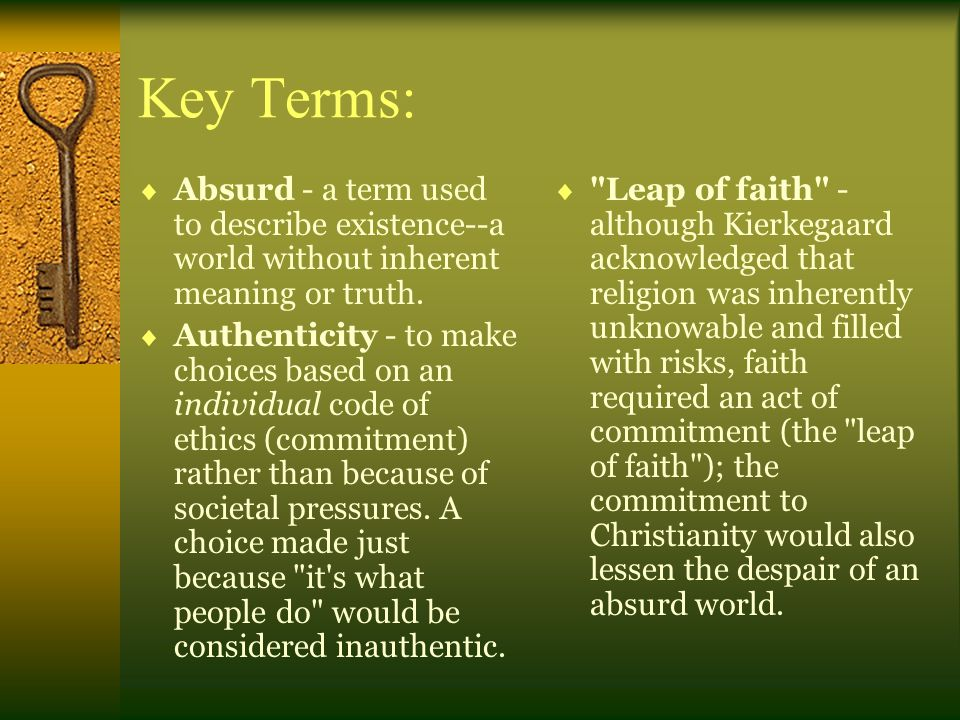 Key Terms: Absurd - a term used to describe existence--a world without inherent meaning or truth.