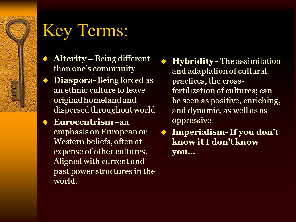 Key Terms: Alterity – Being different than one's community