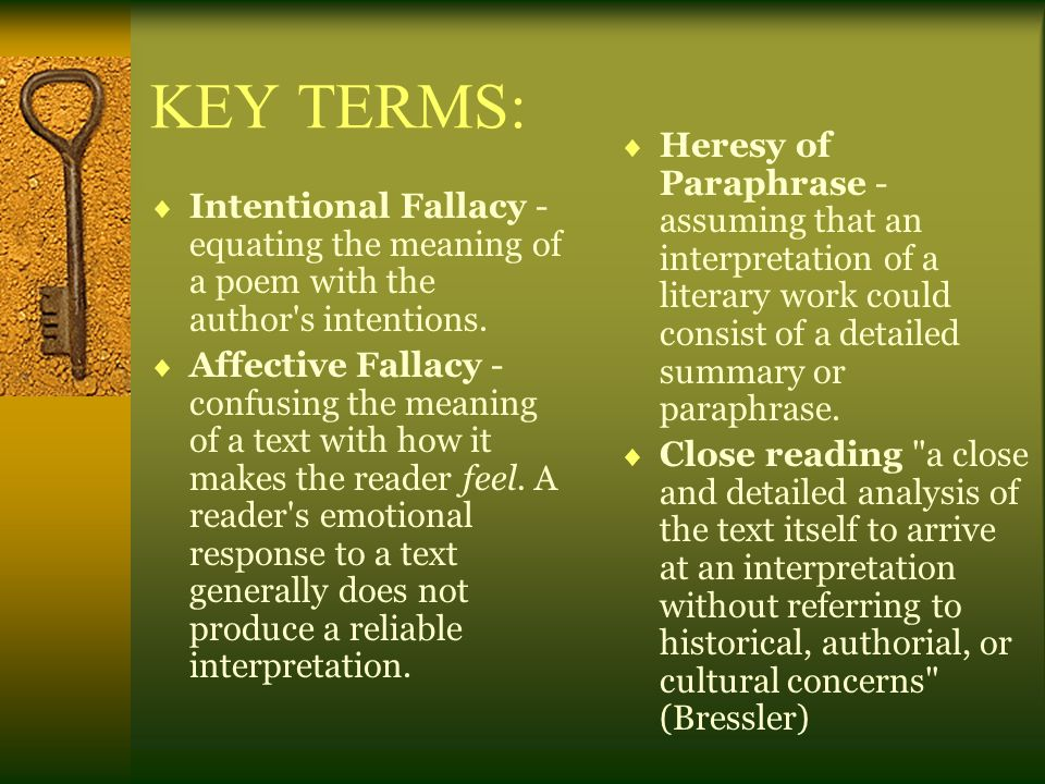 KEY TERMS: Heresy of Paraphrase - assuming that an interpretation of a literary work could consist of a detailed summary or paraphrase.