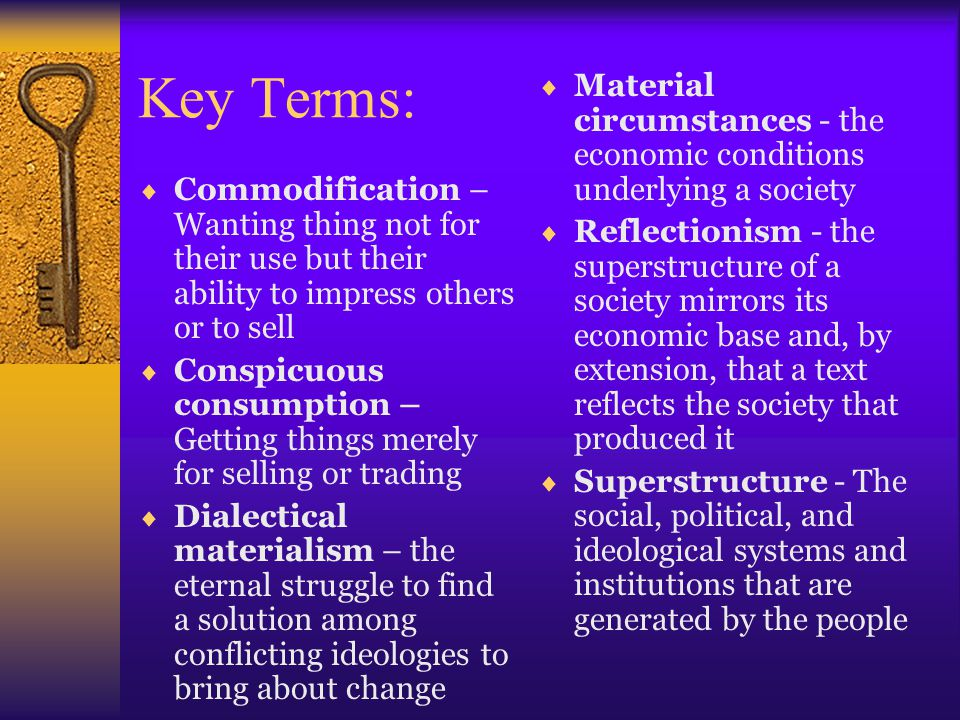 Key Terms: Material circumstances - the economic conditions underlying a society.