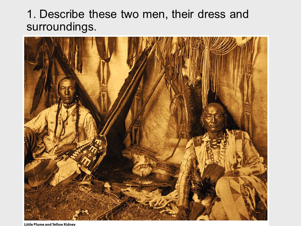 1. Describe these two men, their dress and surroundings.