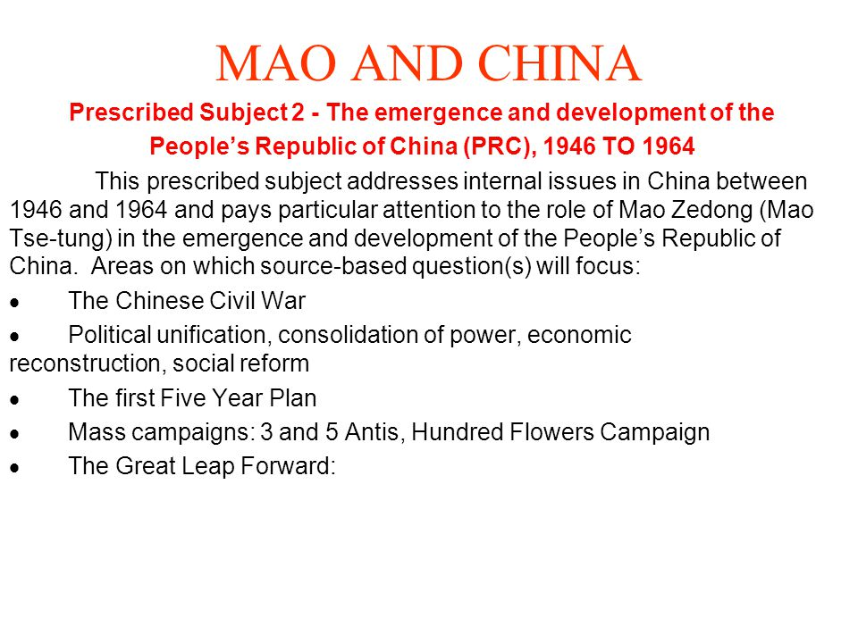 MAO AND CHINA Prescribed Subject 2 - The emergence and development of the. People's Republic of China (PRC), 1946 TO 1964.