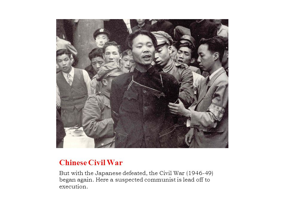 Chinese Civil War But with the Japanese defeated, the Civil War (1946-49) began again.