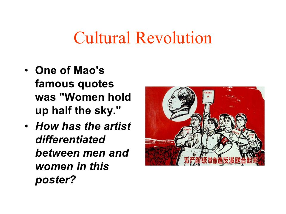Cultural Revolution One of Mao s famous quotes was Women hold up half the sky.