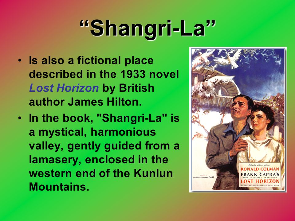 Shangri-La Is also a fictional place described in the 1933 novel Lost Horizon by British author James Hilton.
