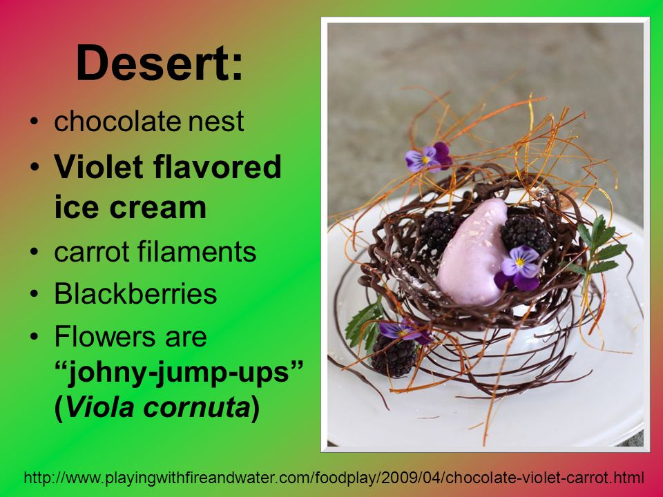 Desert: Violet flavored ice cream chocolate nest carrot filaments