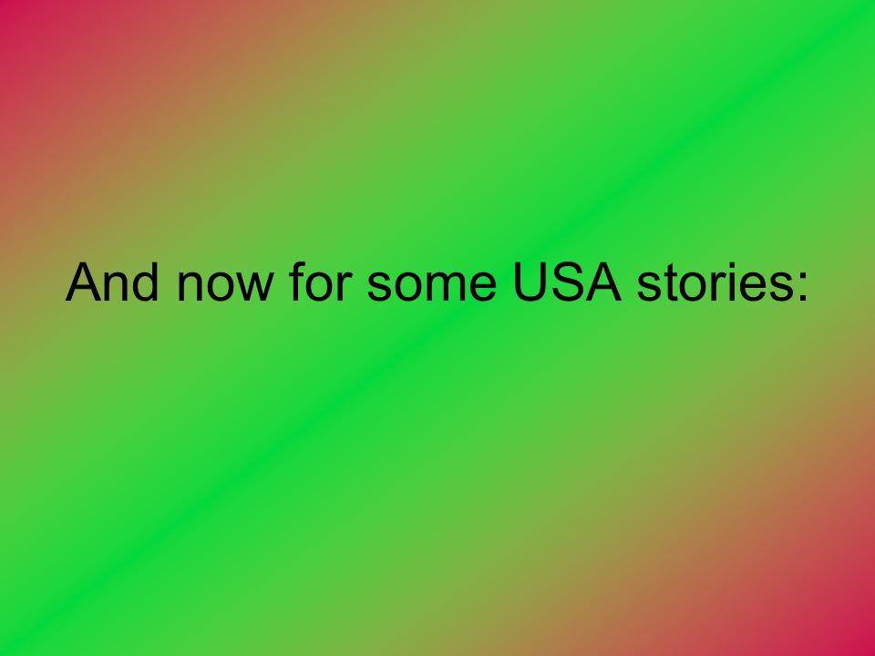 And now for some USA stories: