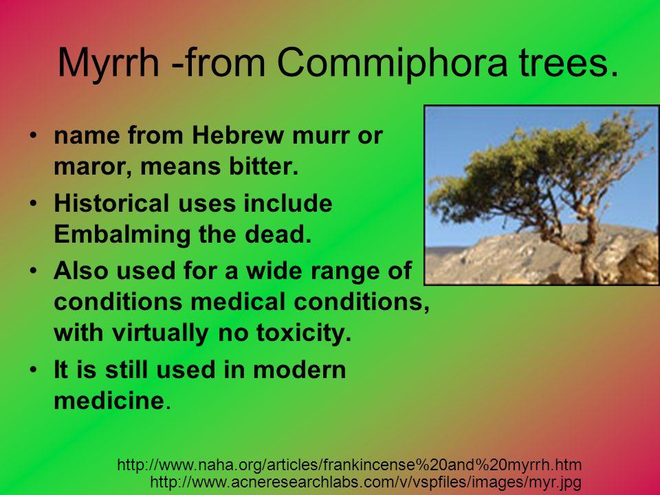 Myrrh -from Commiphora trees.