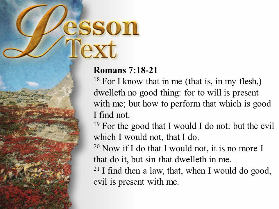 Romans 7:18-21 Romans 7:18-21.