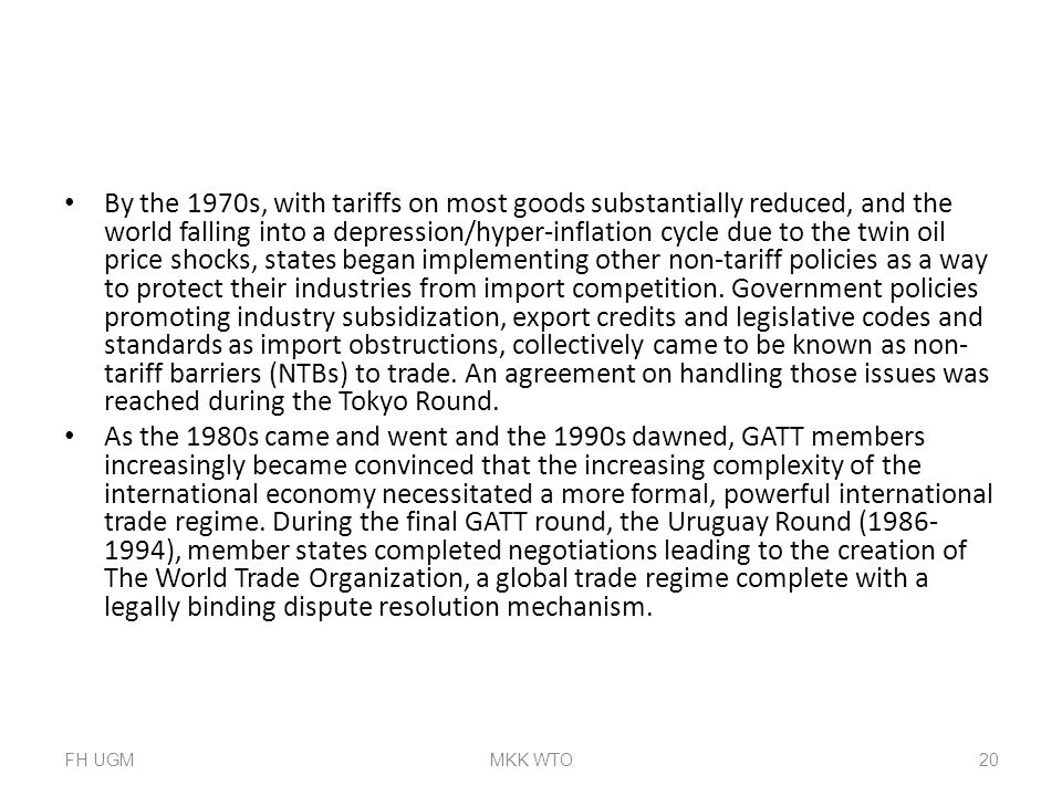 By the 1970s, with tariffs on most goods substantially reduced, and the world falling into a depression/hyper-inflation cycle due to the twin oil price shocks, states began implementing other non-tariff policies as a way to protect their industries from import competition. Government policies promoting industry subsidization, export credits and legislative codes and standards as import obstructions, collectively came to be known as non-tariff barriers (NTBs) to trade. An agreement on handling those issues was reached during the Tokyo Round.