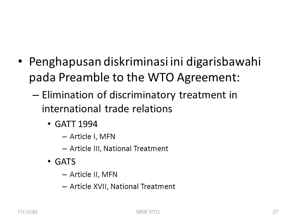Penghapusan diskriminasi ini digarisbawahi pada Preamble to the WTO Agreement: