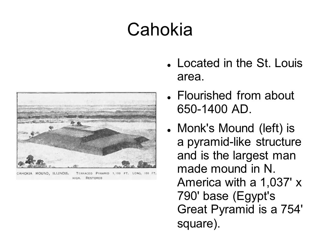 Cahokia Located in the St. Louis area.