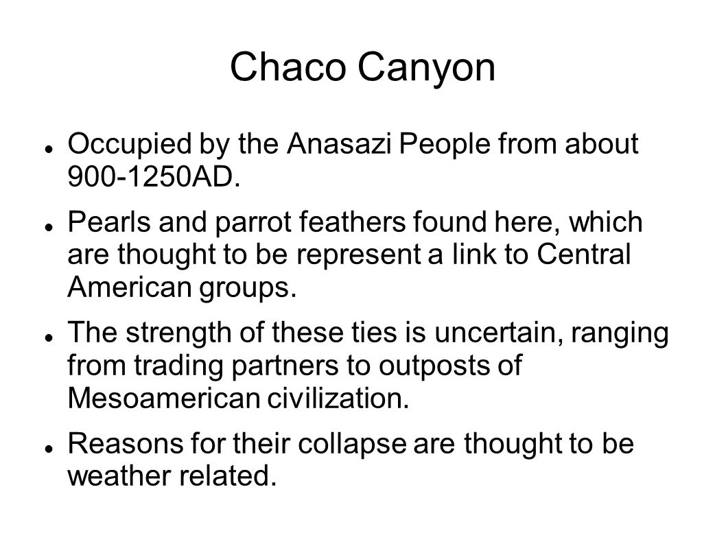 Chaco Canyon Occupied by the Anasazi People from about 900-1250AD.