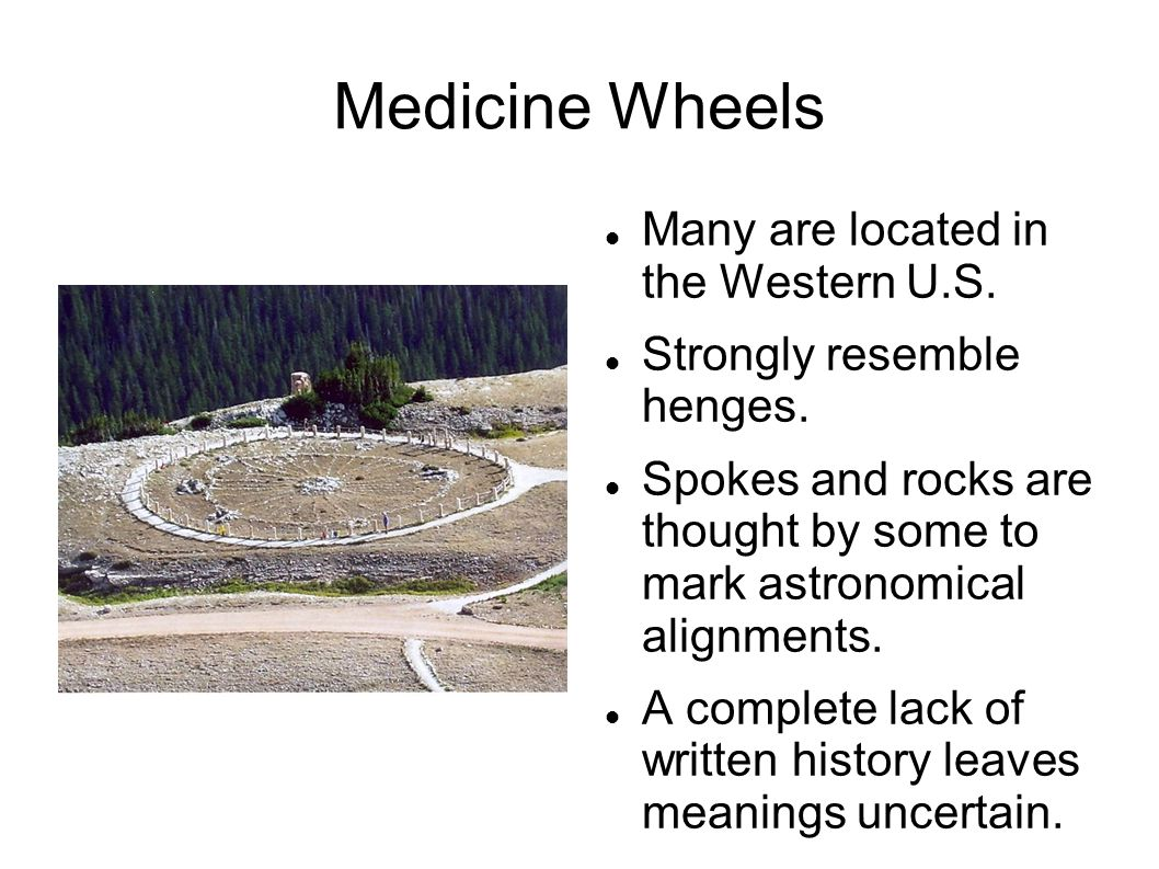 Medicine Wheels Many are located in the Western U.S.