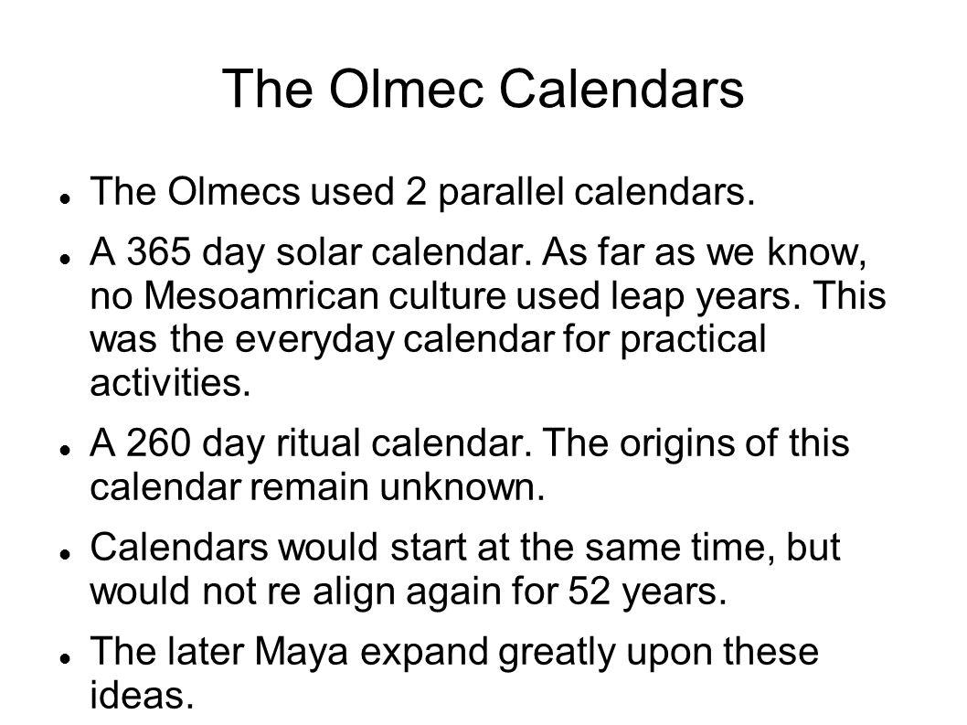The Olmec Calendars The Olmecs used 2 parallel calendars.