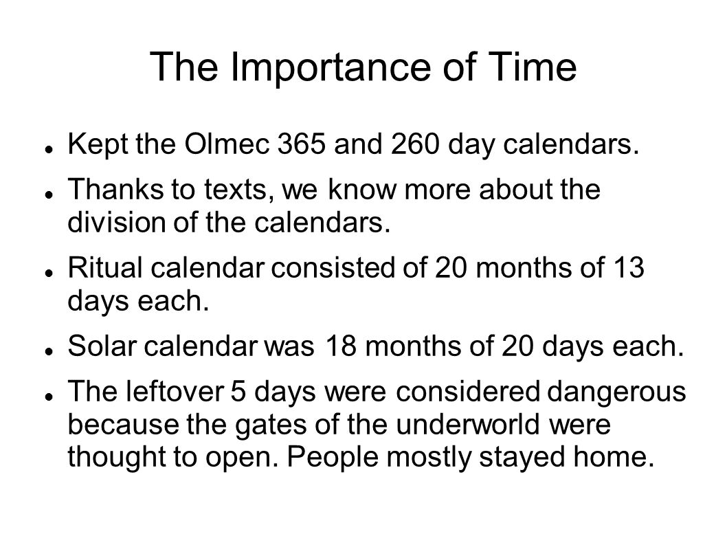 The Importance of Time Kept the Olmec 365 and 260 day calendars.