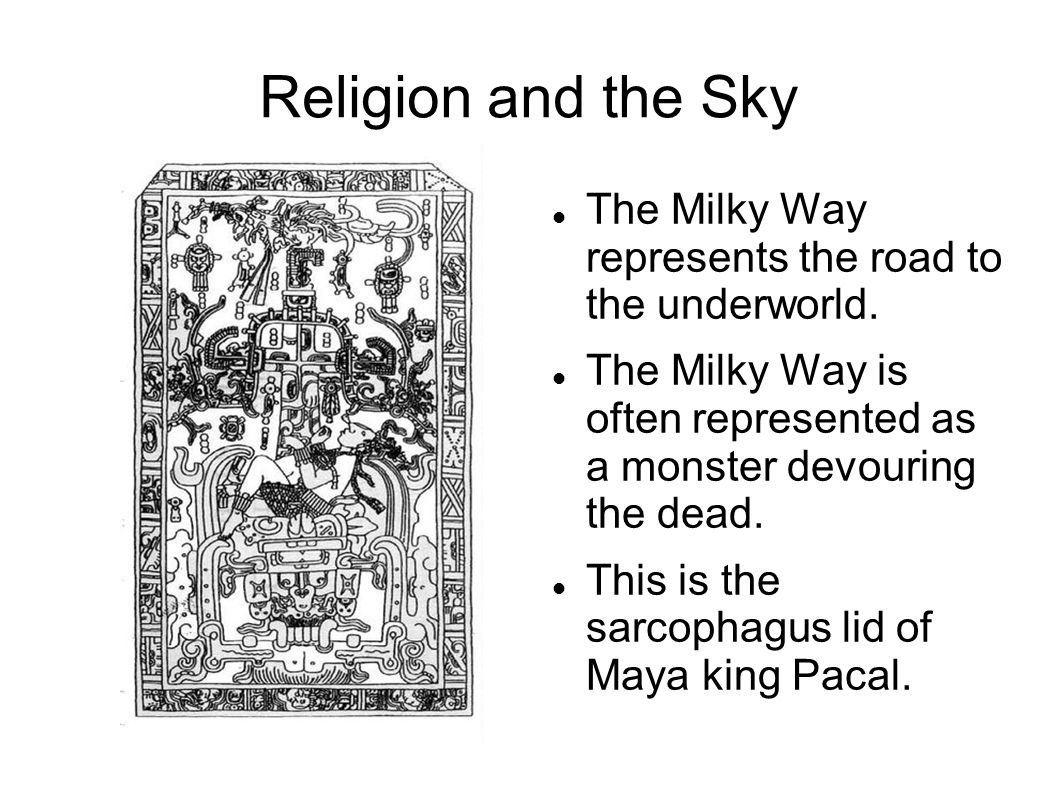 Religion and the Sky The Milky Way represents the road to the underworld. The Milky Way is often represented as a monster devouring the dead.