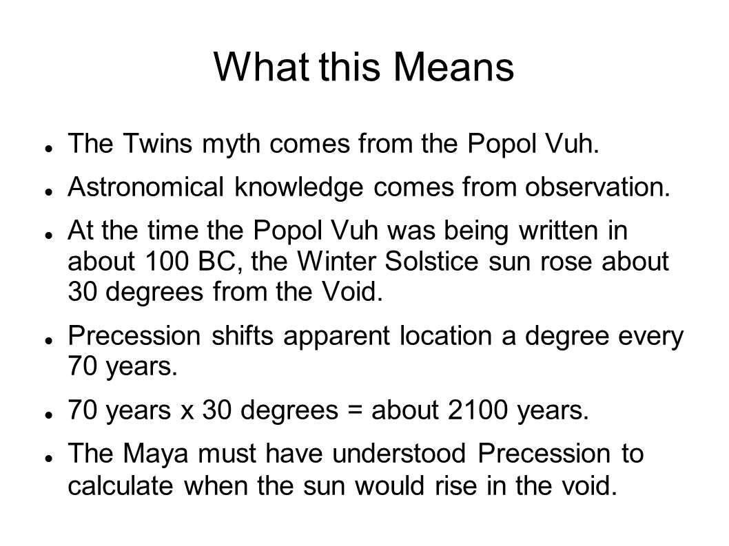 What this Means The Twins myth comes from the Popol Vuh.