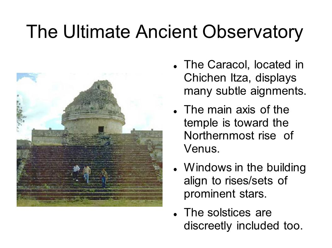 The Ultimate Ancient Observatory