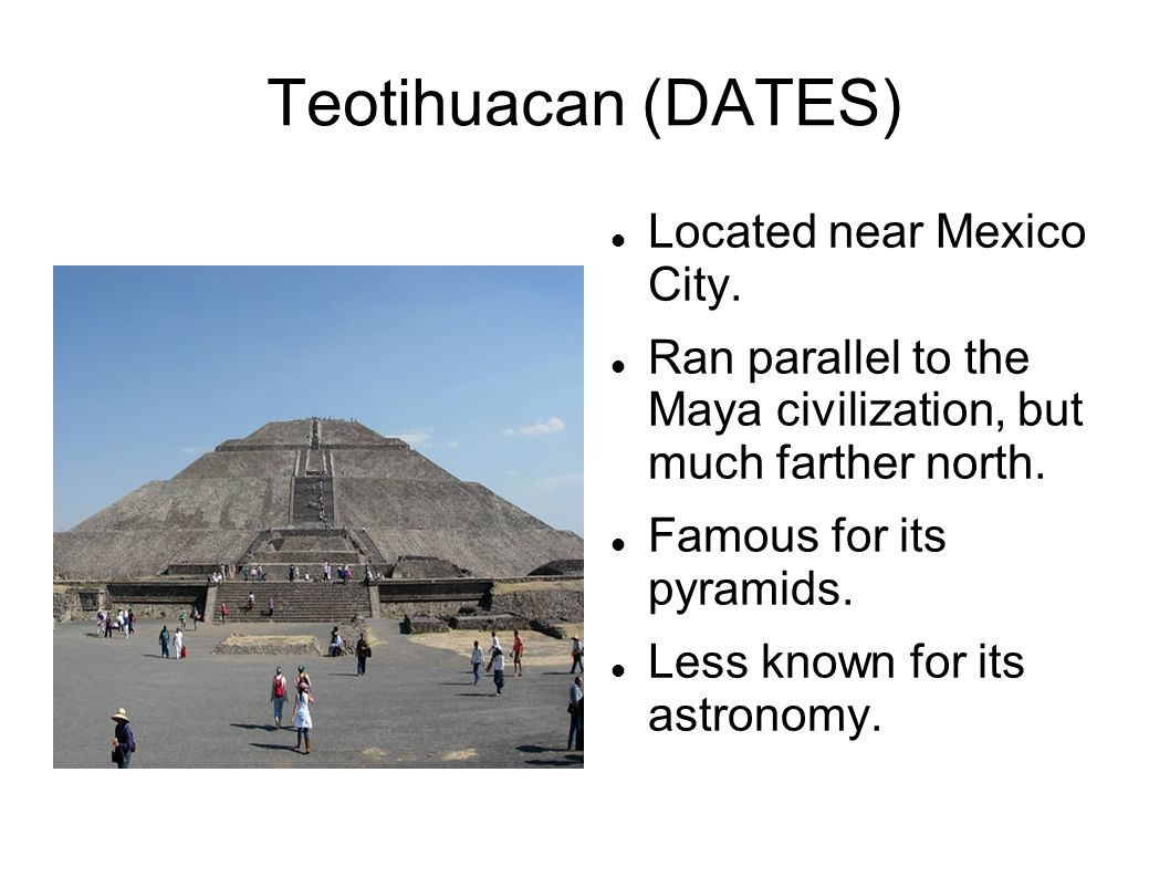 Teotihuacan (DATES) Located near Mexico City.