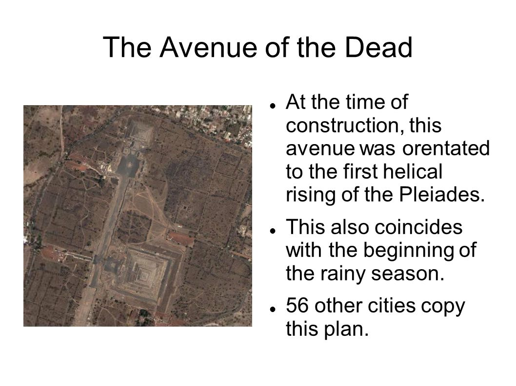 The Avenue of the Dead At the time of construction, this avenue was orentated to the first helical rising of the Pleiades.